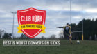Club Roar's Best & Worst Conversion Kicks